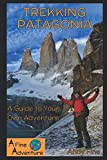 Trekking Patagonia: A Guide to Your Own Adventure
