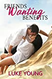 Friends Wanting Benefits (Friends With Benefits)
