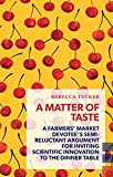 A Matter of Taste: A farmers' market devotee's semi-reluctant argument for inviting scientific innovation to the dinner table (Exploded Views)