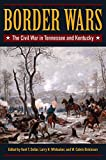Border Wars: The Civil War in Tennessee and Kentucky