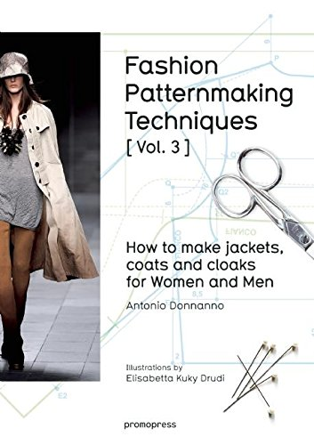 Fashion Patternmaking Techniques Vol 3 How To Make Jackets Coats And Cloaks For Women And Men Art Du Fil Lance Publishing Studio