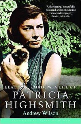 Beautiful Shadow: A Life of Patricia Highsmith - Andrew Wilson (2004)