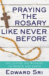 Praying the Rosary Like Never Before: Encounter the Wonder of Heaven and Earth by [Sri, Edward]