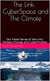 Climate Change and Cyber-Threats: The Link: Security in Cyberspace and the Climate Creating Resiliency for Organizations and Critical Infrastructures