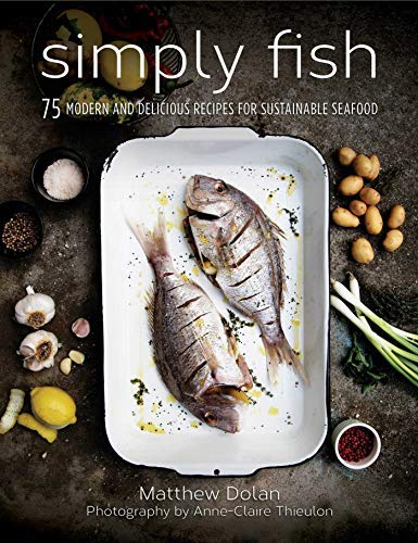 Simply Fish: 75 Modern and Delicious Recipes for Sustainable Seafood