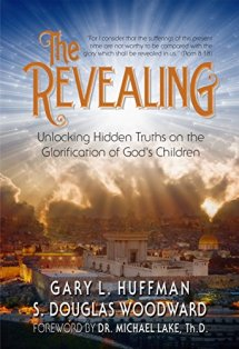 The Revealing: Unlocking Hidden Truths on the Glorification of God's Children by [Huffman, Gary L.]