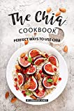 The Chia Cookbook: Perfect Ways to Use Chia