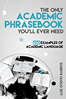 11,000 COPIES SOLD (AS OF MARCH 2019)The Only Academic Phrasebook You'll Ever Need is a short, no-nonsense, reader-friendly bank of academic sentence templates. It was written for both graduate and undergraduate students who already know the basics o...