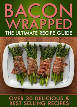Bacon Wrapped: The Ultimate Recipe Guide - Over 30 Delicious & Best Selling Recipes by [Doue, Jonathan]