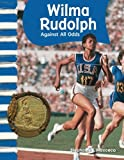Teacher Created Materials - Primary Source Readers: Wilma Rudolph - Against All Odds - Grade 1 - Guided Reading Level L