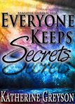 Romantic Suspense Saga EVERYONE KEEPS SECRETS: Part 1 by [Greyson, Katherine]