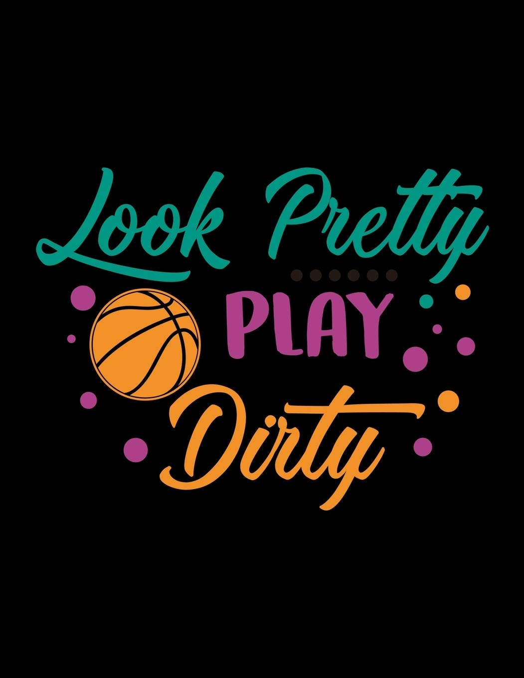 Look Pretty Play Dirty Youth Girls Basketball Coach Planner Blank Play Sheets Game Schedule And Roster Cld Coach Game Planners 9781081023461 Amazon Com Books
