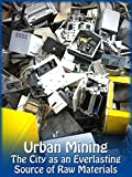 Urban Mining - The City as an Everlasting Source of Raw Materials