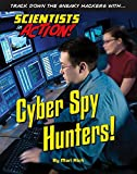 Cyber Spy Hunters! (Scientists in Action)