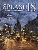 Splash 18: Value - Celebrating Light and Dark (Splash: The Best of Watercolor)