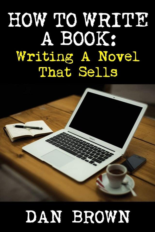How To Write A Book: Writing A Novel That Sells : Brown, Dan