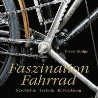 Faszination Fahrrad : Geschichte, Technik, Entwicklung / Pryor Dodge
