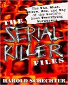 The Serial Killer Files: The Who, What, Where, How, and Why of the World's Most Terrifying Murderers Paperback – December 30, 2003 by Harold Schechter