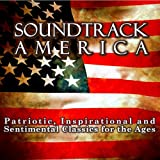 Soundtrack America. Patriotic, Inspirational and Sentimental Classics for the Ages.