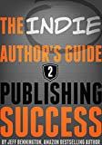 The Author's Guide to Publishing Success (Previously: The Indie Author's Guide to the Universe)