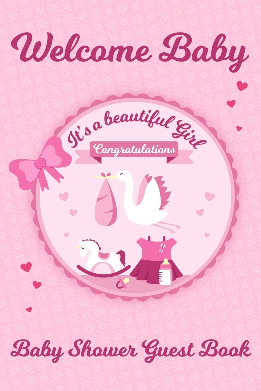 Welcome Baby It S A Beautiful Girl Congratulations Baby Shower Guest Book Keepsake Advice For Expectant Parents And Bonus Gift Log Stork Design Cover Newborn Guestbook Log Baby Journals And Coloring Books