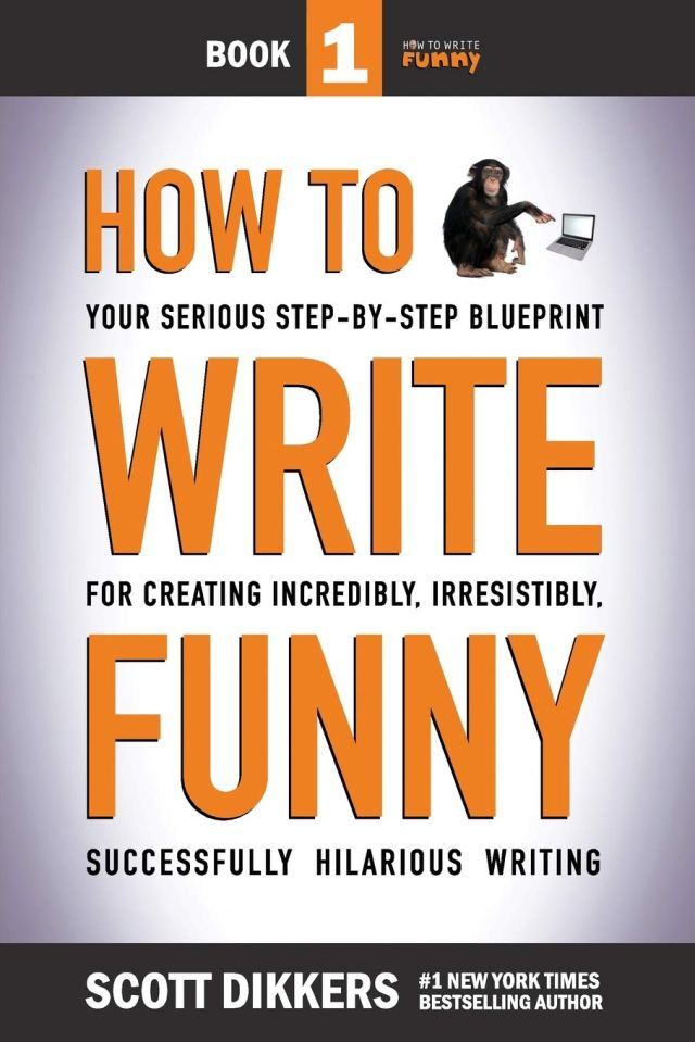 How To Write Funny: Your Serious, Step-By-Step Blueprint For