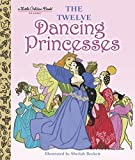 The Twelve Dancing Princesses (Little Golden Book)