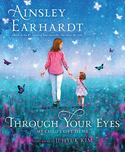 [cXFef.!Best] Through Your Eyes: My Child's Gift to Me by Ainsley Earhardt Danica McKellar Sheriff David A. Clarke Jr. Christy Wright T.X.T