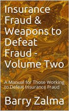 Insurance Fraud & Weapons to Defeat Fraud - Volume Two: A Manual for Those Working to Defeat Insurance Fraud by [Zalma, Barry]