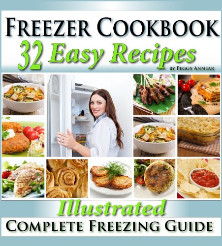 Freezer Cookbook: Complete Freezer Meals Cookbook with Illustrated Make Ahead Lunch & Dinner Recipes by Peggy Annear