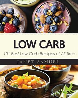 Low Carb: 101 Best Low Carb Recipes of All Time. Recipes for Weight Loss (Healthy Cooking, Low Carb Diet, Low Carb Recipes, Low Carb Cookbook, Eat Fat, Ketogenic Diet) by [Samuel, Janet]