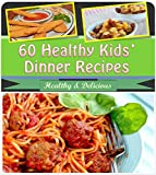 Healthy Recipes for Kids: 60 Healthy and Delicious Kids Dinner Recipes (recipes for kids, healthy recipes for kids, kids <a href='http://myinfoweb.com/health/healthy-recipes/' target='_blank' data-recalc-dims=