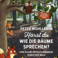 Hörst du, wie die Bäume sprechen? Eine kleine Entdeckungsreise durch den Wald / Peter Wohlleben (Autor), Stefanie Reich (Illustrator), Dagmar Herrmann (Illustrator)