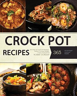Crock Pot: 365 Crock Pot Recipes for Easy Meals and Weight Loss (Crock Pot, Crock Pot Recipes, Crock Pot Cookbook, Slow Cooker, Pressure Cooker, Slow Cooker Recipes, Slow Cooking,) by [Gorden, Robbie]