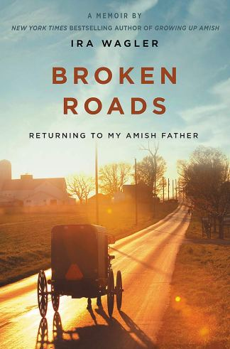 """Former Amish Member Ira Wagler Shares His Journey of Forgiveness and Reconciliation With His Amish Family and Heritage in New Book """"Broken Roads"""""""