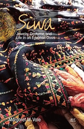 Siwa: Jewelry, Costume, and Life in an Egyptian Oasis by [Vale, Margaret M.]