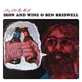 """Iron and Wine & Ben Bridwell """"Sing Into My Mouth"""""""