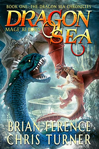 Dragon Sea: Mage Reborn (Dragon Sea Chronicles Book 1) by [Ference, Brian, Turner, Chris]