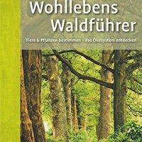 Wohllebens Waldführer : Tiere & Pflanzen bestimmen - das Ökosystem entdecken / Peter Wohlleben