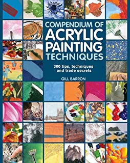 Compendium Of Acrylic Painting Techniques 300 Tips And Trade Secrets