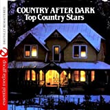 Country After Dark - Top Country Stars (Digitally Remastered)