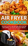 Air Fryer Cookbook: The Best Quick Air Fryer Recipes for the Healthiest and most delicious meals. (Perfect for new users) (Air Fryer Cookbook, Air Fryer ... Recipes Book, air fryer recipes cookbook)