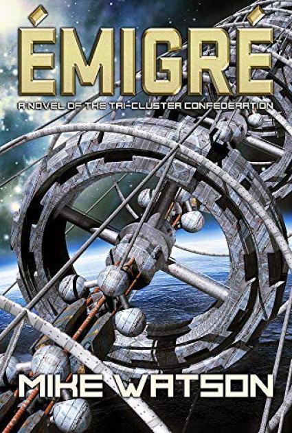 Émigré: A Novel of the Tri-Cluster Confederation by [Watson, Mike]