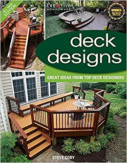 Deck Designs 3rd Edition Great Design Ideas From Top Deck Designers Creative Homeowner Home Improvement Cory Steve Home Improvement Decks 0078585114337 Amazon Com Books