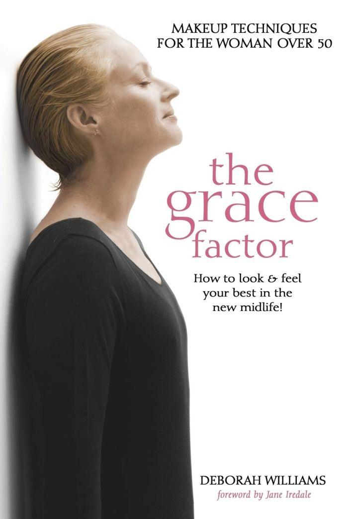The Grace Factor Makeup Techniques For The Woman Over 50 Williams Deborah 9781927355831 Amazon Com Books