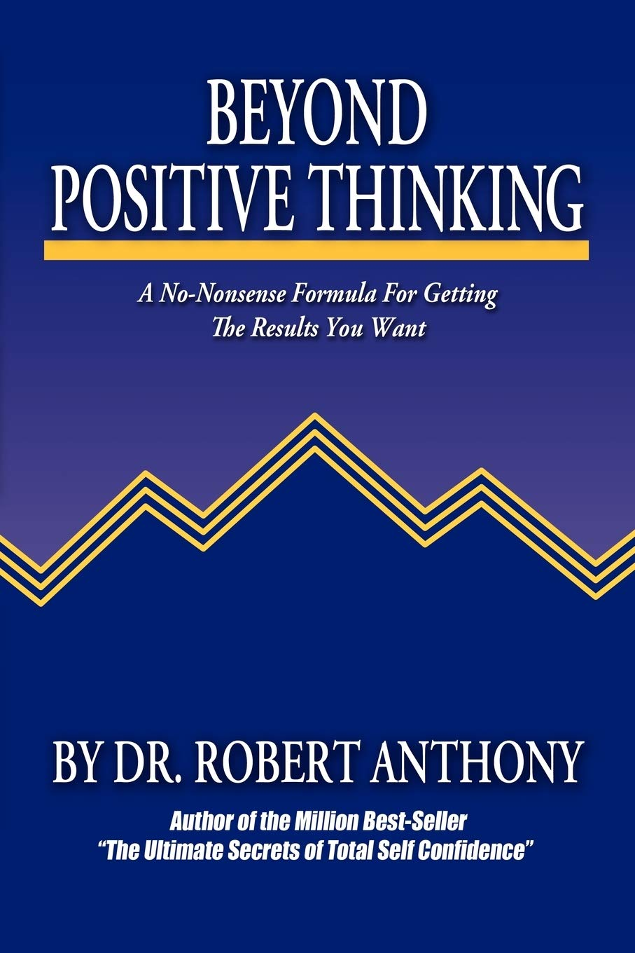 Beyond Positive Thinking A No Nonsense Formula For Getting The Results You Want Anthony Robert Vitale Joe 9780975857090 Amazon Com Books