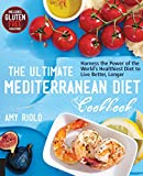 The Ultimate Mediterranean Diet Cookbook: Harness the Power of the World's Healthiest Diet to Live Better, Longer