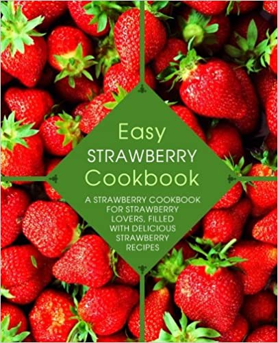 """Come take a journey with us into the delights of easy cooking. The point of this cookbook and all our cookbooks is to exemplify the effortless nature of cooking simply. "" Easy Strawberry Cookbook: A Strawberry Cookbook for Strawberry Lovers, Filled with Delicious Strawberry Recipes by Booksumo Press"