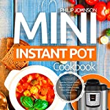 Mini Instant Pot Cookbook 2018: Superfast 3-Quart Models Electric Pressure Cooker Recipes - Cooking Healthy, Most Delicious & Easy Meals