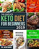 The Complete Keto Diet for Beginners #2019: Lose Weight, Balance Hormones, Boost Brain Health, and Reverse Disease